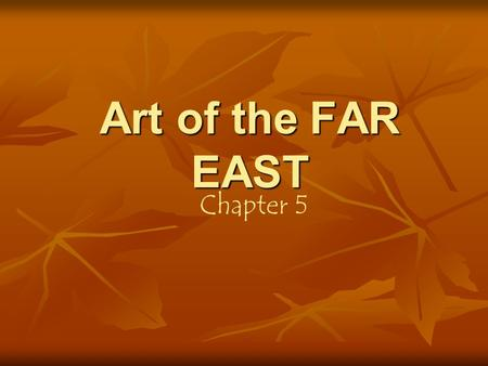 Art of the FAR EAST Chapter 5. … about 3,ooo B.C. the Chinese culture began to emerge half a world away from Egypt. Egypt CHINA.