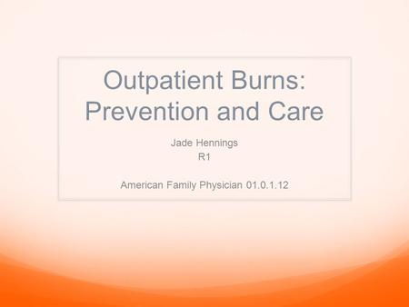 Outpatient Burns: Prevention and Care Jade Hennings R1 American Family Physician 01.0.1.12.