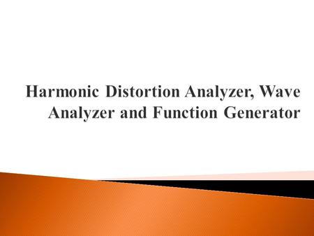  Distortion – the alteration of the original shape of a waveform.  Function of distortion analyzer: measuring the extent of distortion (the o/p differs.