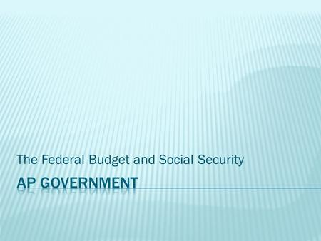 The Federal Budget and Social Security.  Key Terms  Budget  A financial plan for the use of money, personnel, and property.  Balanced Budget  When.
