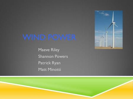 WIND POWER Maeve Riley Shannon Powers Patrick Ryan Matt Minotti.