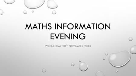 MATHS INFORMATION EVENING WEDNESDAY 20 TH NOVEMBER 2013.