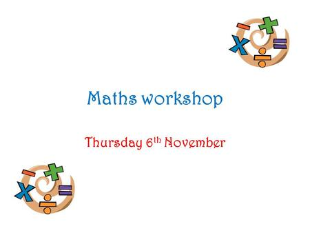 Maths workshop Thursday 6 th November. Development Matters 2 main areas: Number Shape, space and measures.
