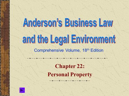 Comprehensive Volume, 18 th Edition Chapter 22: Personal Property.