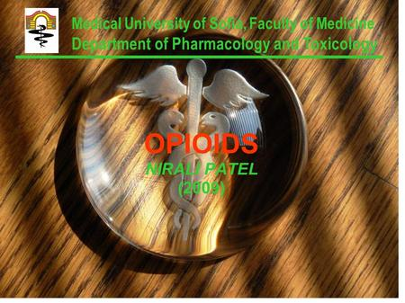OPIOIDS NIRALI PATEL (2009) Medical University of Sofia, Faculty of Medicine Department of Pharmacology and Toxicology.