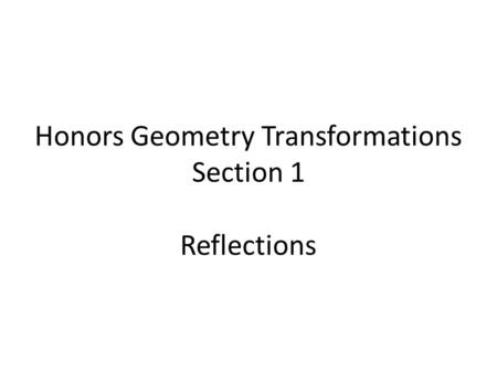 Honors Geometry Transformations Section 1 Reflections.