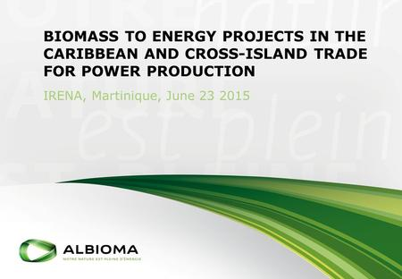 Biomass to energy projects in the Caribbean and cross-island trade for power production IRENA, Martinique, June 23 2015.