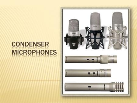 Condenser microphones, also called electrostatic or capacitor microphones, convert sound into electricity using electrostatic principals.  They have.