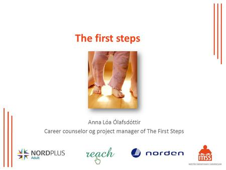 The first steps Anna Lóa Ólafsdóttir Career counselor og project manager of The First Steps.