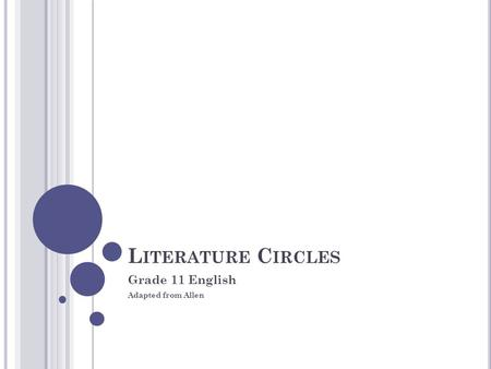 L ITERATURE C IRCLES Grade 11 English Adapted from Allen.