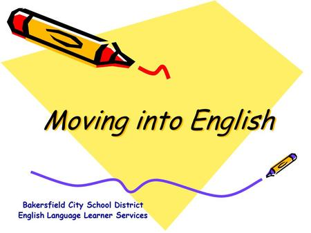 Moving into English Bakersfield City School District English Language Learner Services.