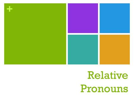 + Relative Pronouns. + ELACC4L1 Demonstrate command of the conventions of standard English grammar and usage when writing or speaking. a. Use relative.