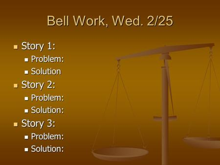Bell Work, Wed. 2/25 Story 1: Story 2: Story 3: Problem: Solution