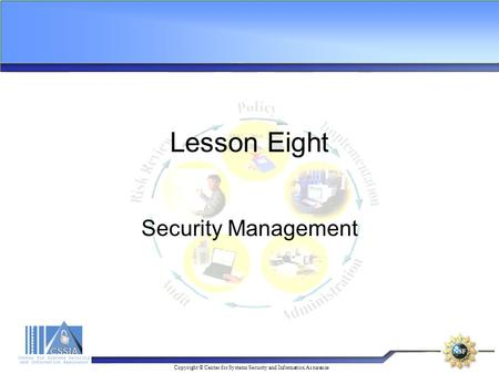 Copyright © Center for Systems Security and Information Assurance Lesson Eight Security Management.