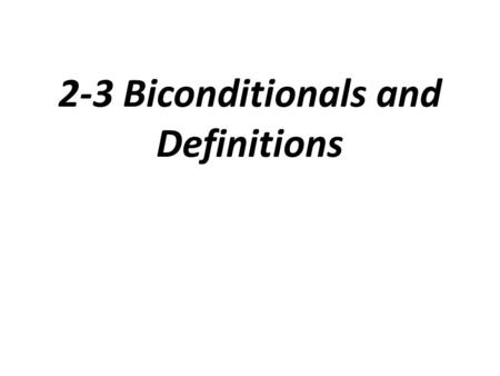 2-3 Biconditionals and Definitions