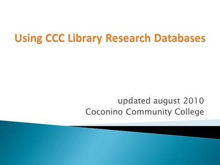 Updated august 2010 Coconino Community College. o A database is an organized collection of information that can be searched based on a variety of keywords.