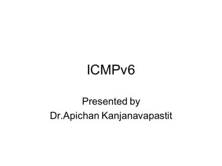ICMPv6 Presented by Dr.Apichan Kanjanavapastit. Introduction Another protocol that has been modified in version 6 of the TCP/IP protocol suite is ICMP.