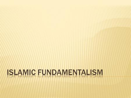  Identify origins and beliefs of fundamentalist movements.  Research major fundamentalist groups.  Articulate arguments for and against the issue of.