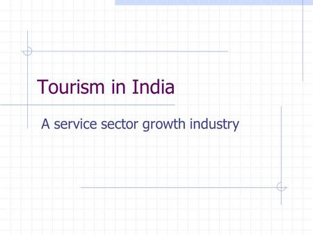 Tourism in India A service sector growth industry.