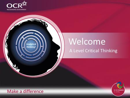 Make a difference Welcome A Level Critical Thinking.