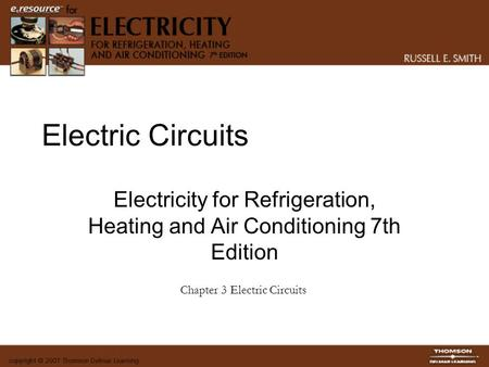 Electric Circuits Electricity for Refrigeration, Heating and Air Conditioning 7th Edition Chapter 3 Electric Circuits.