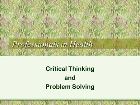 Professionals in Health Critical Thinking and Problem Solving.