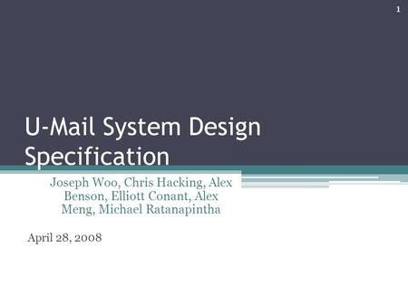 U-Mail System Design Specification Joseph Woo, Chris Hacking, Alex Benson, Elliott Conant, Alex Meng, Michael Ratanapintha April 28, 2008 1.