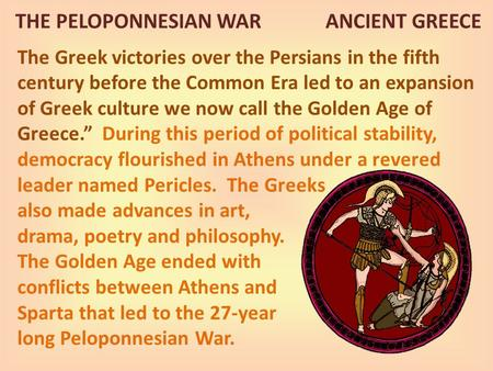 The Greek victories over the Persians in the fifth century before the Common Era led to an expansion of Greek culture we now call the Golden Age of Greece.""