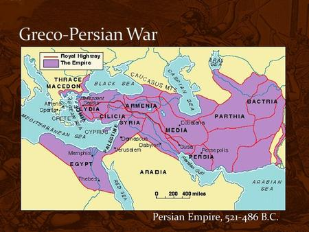 Persian Empire, 521-486 B.C.. Persia too strong, Greeks rebel At first—Grk city-states are weak b/c not united Eventually unite Defeat Persian army after.