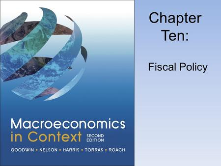 Chapter Ten: Fiscal Policy. The Role of Government Spending and Taxes.