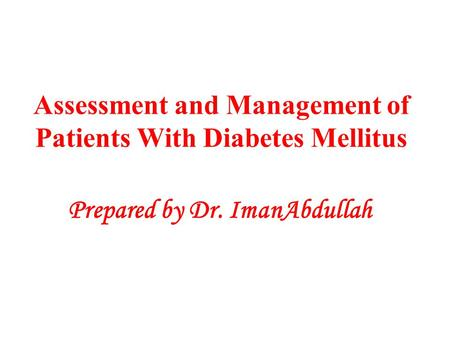 Assessment and Management of Patients With Diabetes Mellitus Prepared by Dr. ImanAbdullah.