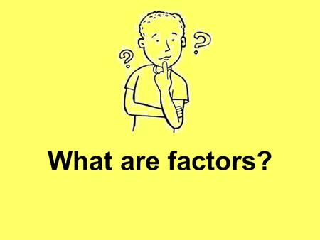 What are factors?. Factors are numbers that divide EXACTLY into other numbers without a remainder.