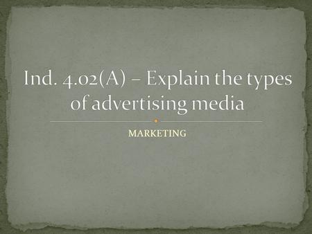 MARKETING. Advertising media are channels of communication Information travels through them to consumer.