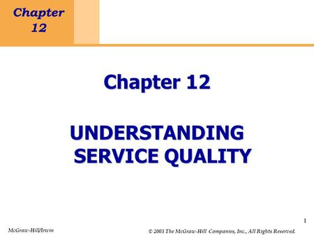 1 Chapter 12 Understanding Service Quality 1 Chapter 12 UNDERSTANDING SERVICE QUALITY McGraw-Hill/Irwin © 2003 The McGraw-Hill Companies, Inc., All Rights.