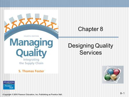  Copyright © 2010 Pearson Education, Inc. Publishing as Prentice Hall. 8- 1 Chapter 8 Designing Quality Services.