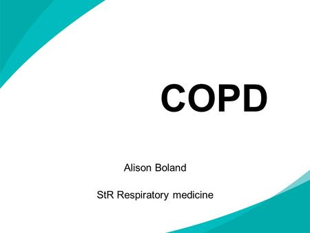 COPD Alison Boland StR Respiratory medicine. Aims & Objectives Overview of COPD Recap basic knowledge Update on COPD Know when to use nebulisers and home.