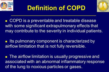 Definition of COPD COPD is a preventable and treatable disease with some significant extrapulmonary effects that may contribute to the severity in individual.