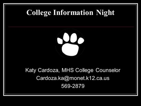 College Information Night Katy Cardoza, MHS College Counselor 569-2879.