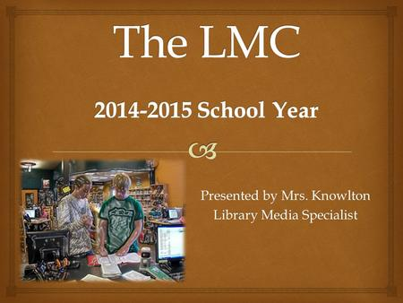 Presented by Mrs. Knowlton Library Media Specialist.