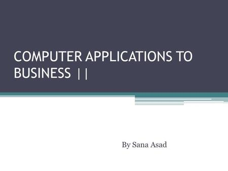 COMPUTER APPLICATIONS TO BUSINESS ||