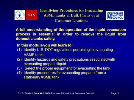 3.1.5 Identifying Procedures for Evacuating ASME Tanks at Bulk Plants or at Customer Locations A full understanding of the operation of the liquid evacuation.