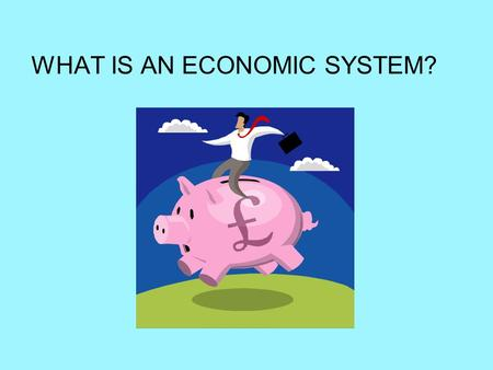 WHAT IS AN ECONOMIC SYSTEM?. Economic System How the government and businesses work to provide goods and services to consumers Three Economic Questions.