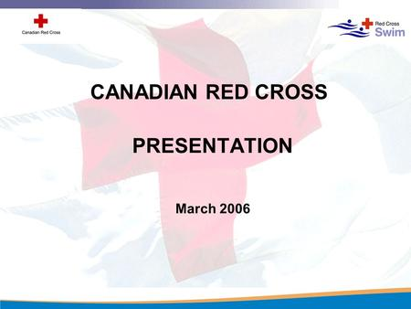 PRESENTATION March 2006 CANADIAN RED CROSS Our Mission To improve the lives of vulnerable people by mobilizing the power of humanity in Canada and around.