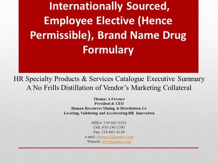 Internationally Sourced, Employee Elective (Hence Permissible), Brand Name Drug Formulary HR Specialty Products & Services Catalogue Executive Summary.