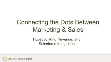 Connecting the Dots Between Marketing & Sales Hubspot, Ring Revenue, and Salesforce Integration.