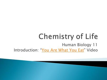 "Human Biology 11 Introduction: ""You Are What You Eat"" VideoYou Are What You Eat."