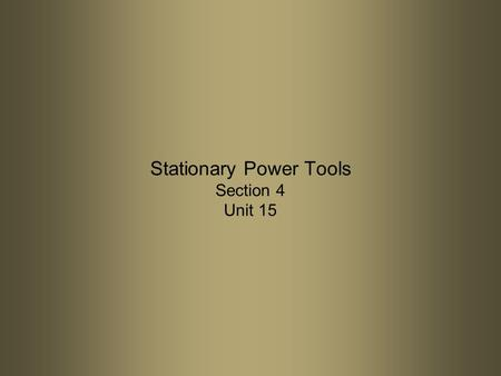 Stationary Power Tools Section 4 Unit 15