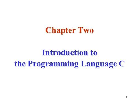 1 Chapter Two Introduction to the Programming Language C.