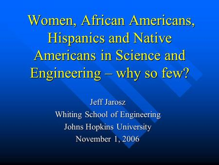 Women, <strong>African</strong> Americans, Hispanics and Native Americans in Science and Engineering – why so few? Women, <strong>African</strong> Americans, Hispanics and Native Americans.