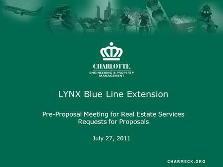 LYNX Blue Line Extension Pre-Proposal Meeting for Real Estate Services Requests for Proposals July 27, 2011.